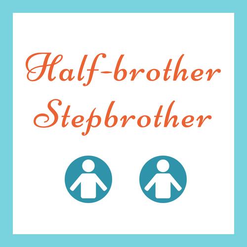 """Phân biệt """"half-brother"""" và """"stepbrother"""""""