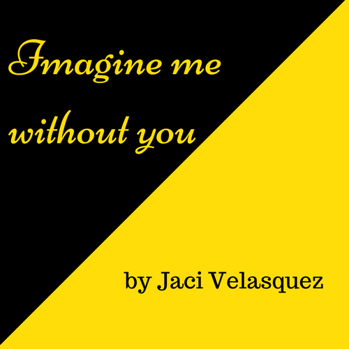 Imagine me without you