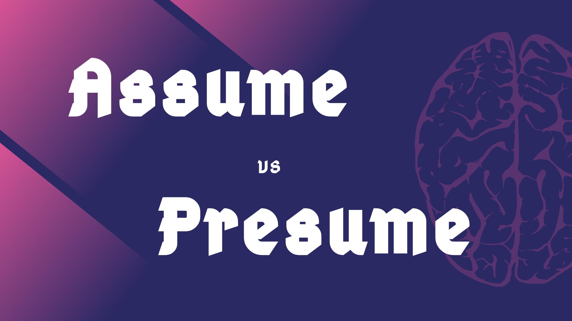 Phân biệt Assume và Presume