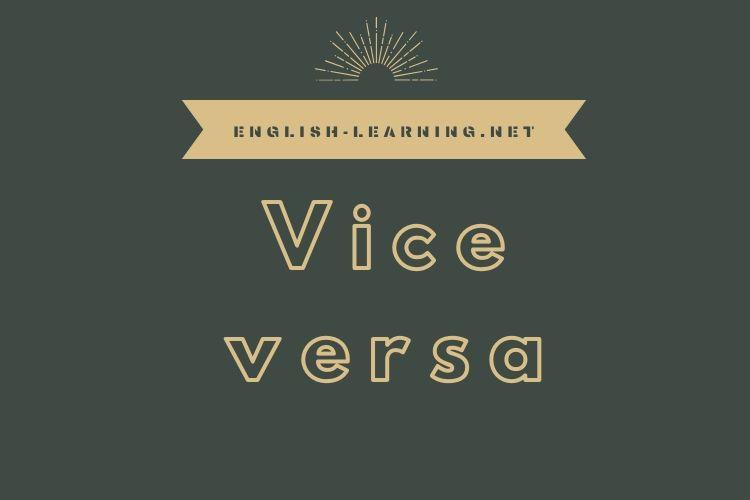cách dùng và ý nghĩa Vice versa