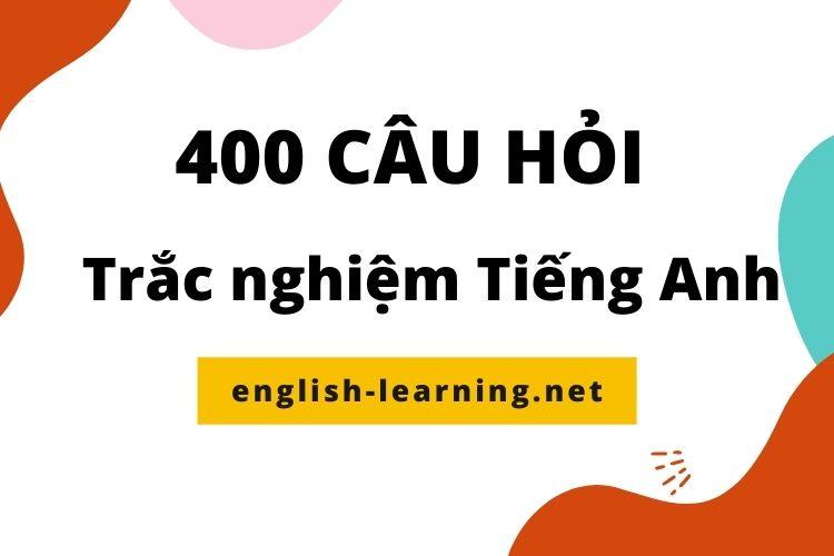 400 câu hỏi trắc nghiệm Tiếng Anh