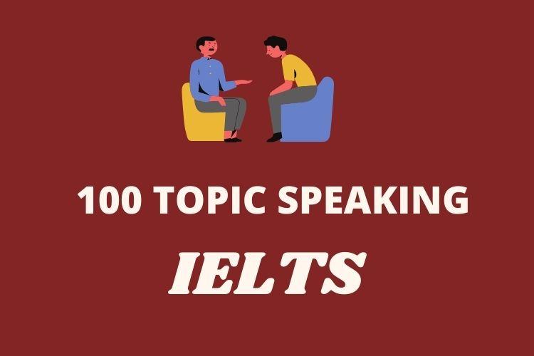 100 Topic Speaking IELTS